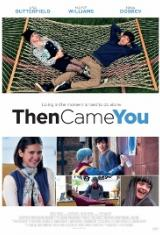 Тогава дойде ти / Then Came You (2018)